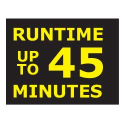 UP TO 45 MINUTE RUN TIME